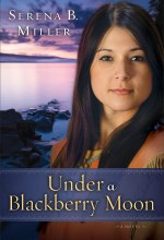 Under a Blackberry Moon ( Book #2): A Novel [Kindle Edition] Serena B. Miller (Author)