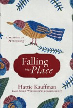 Falling into Place: A Memoir of Overcoming [Kindle Edition] Hattie Kauffman (Author)