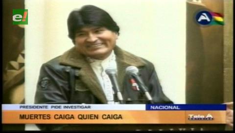 """""""Caiga quien caiga"""": Evo pide investigar muertes en bloqueos"""