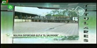Titulares de TV: Bolivia busca exportar Gas Licuado de Petróleo (GLP) a El Salvador