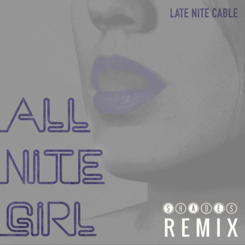 Late Nite Cable - All Nite Girl (Shades Remix) [House]