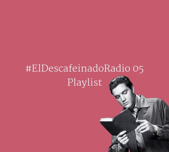 El Descafeinado Radio #05 Playlist