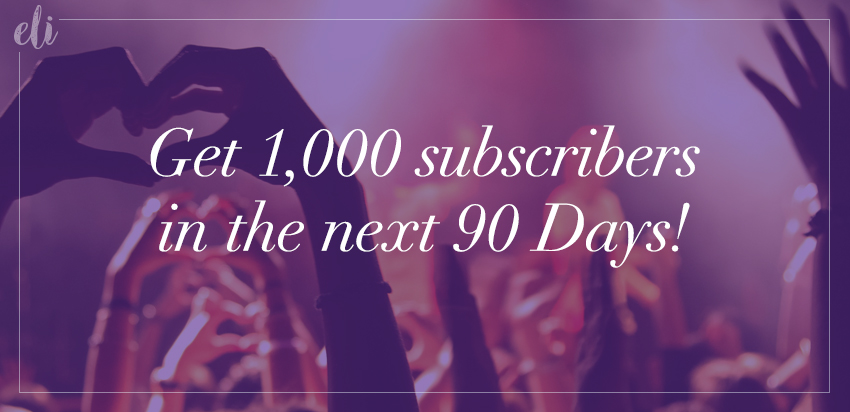 Get 1,000 Subscribers in 90 Days