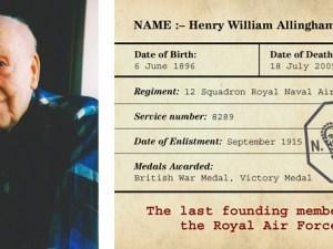 Henry Allingham: nació en 1896 en Londres, combatió en las dos grandes guerras mundiales y, tras recibir varias condecoraciones, murió a los 113 años de edad en el siglo XXI