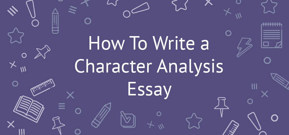 How To Write a Character Analysis Essay Tips, Examples, Topics
