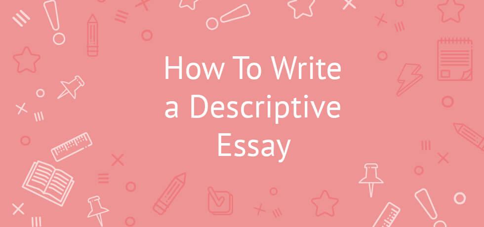 How To Write a Descriptive Essay Tips, Example, Topics, Outline