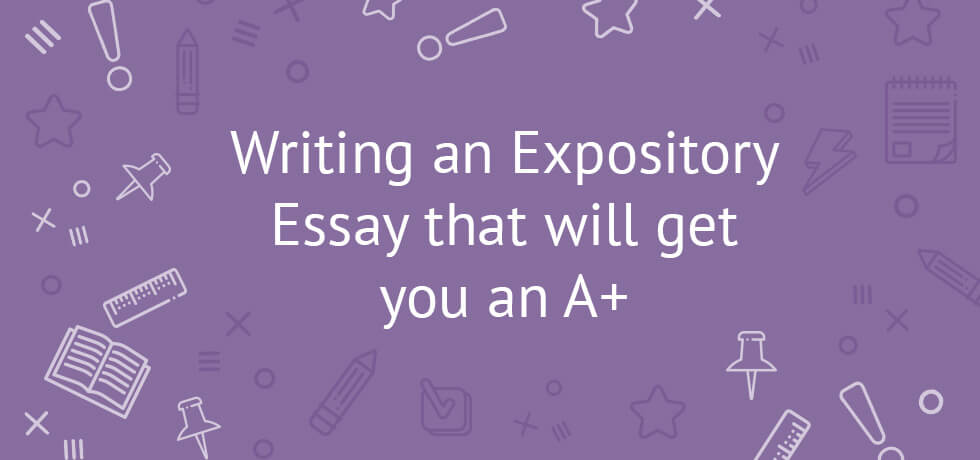 How To Write an Expository Essay that will get you an A+ Examples - expository essays