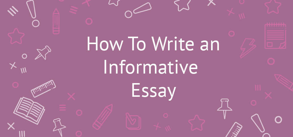 How To Write an Informative Essay Examples, Topics, Tips and Tricks