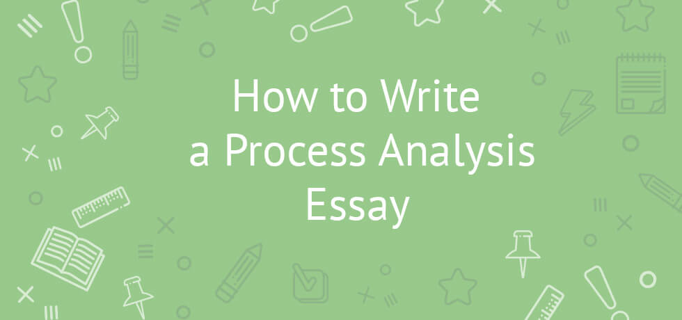 Process Analysis Essay Writing Advice Topics, Structure, Exaples