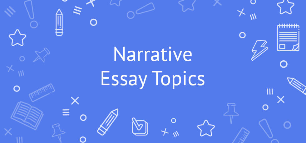 The Best Narrative Essay Topics and Prompts - Tips, Ideas, Examples
