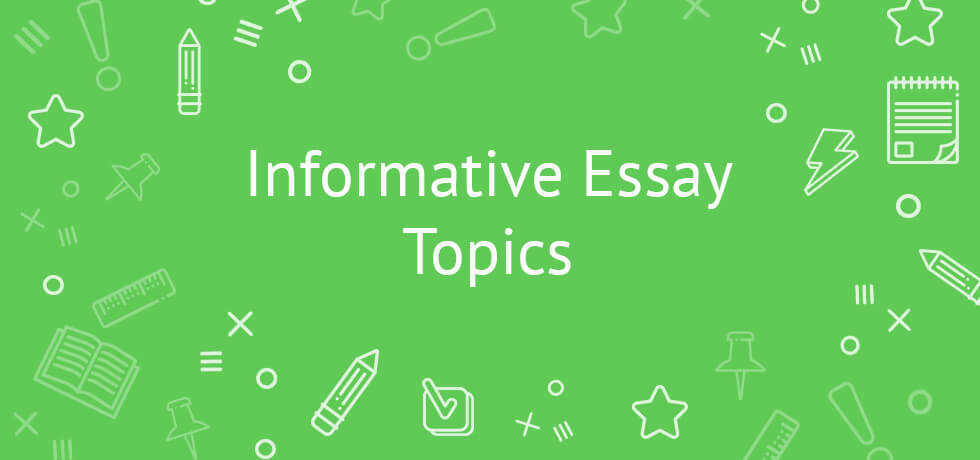 21 Unique Informative Essay Topics Examples To Help You Out