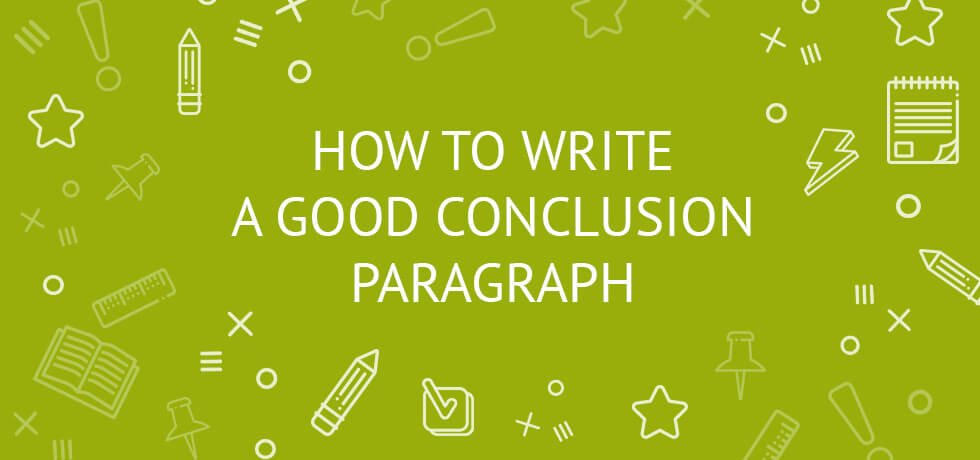 How To Write A Good Conclusion Paragraph Examples, Outline, Format