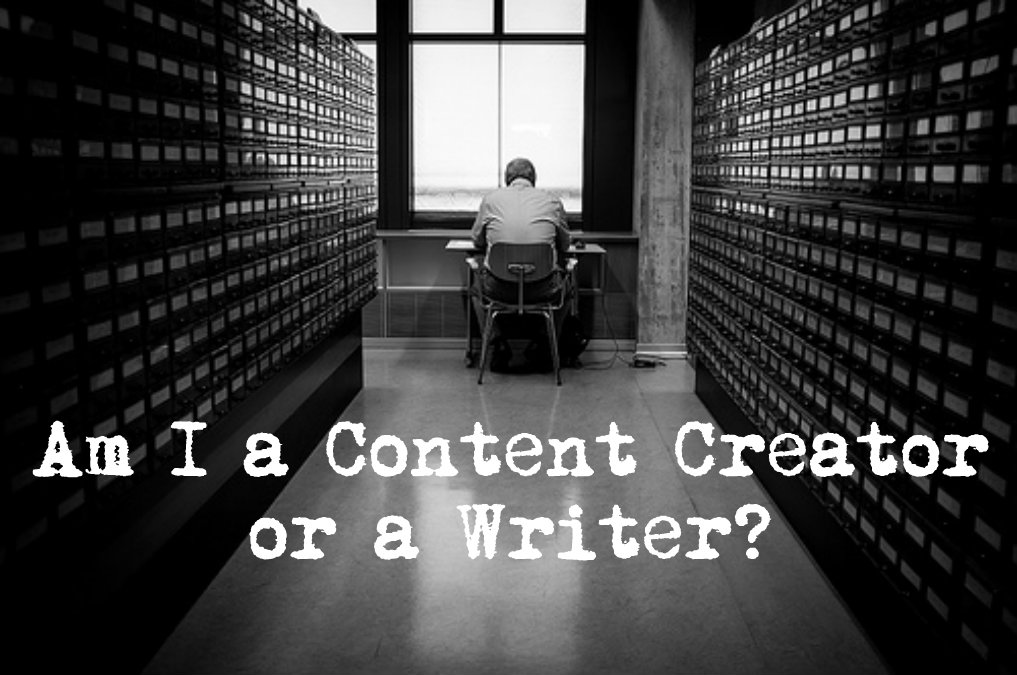 Am I a Content Creator or a Writer?