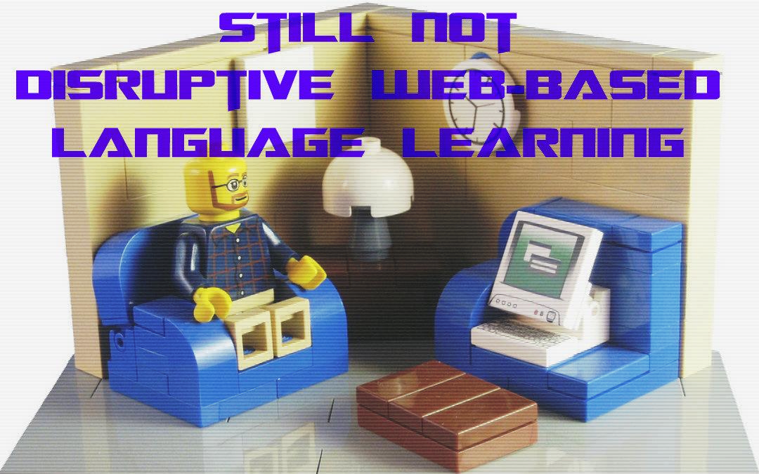 Still not disruptive web-based language learning