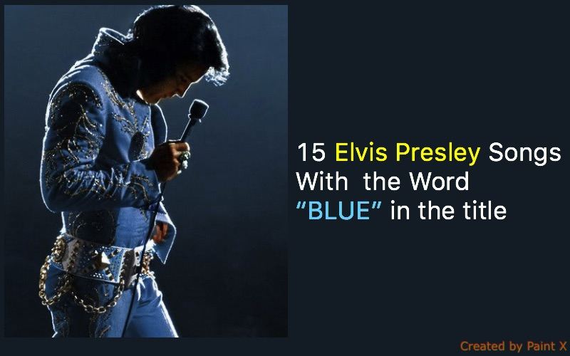 15 Elvis Songs With the Word \u201cBLUE\u201d in the title \u2013 Elvis Presley