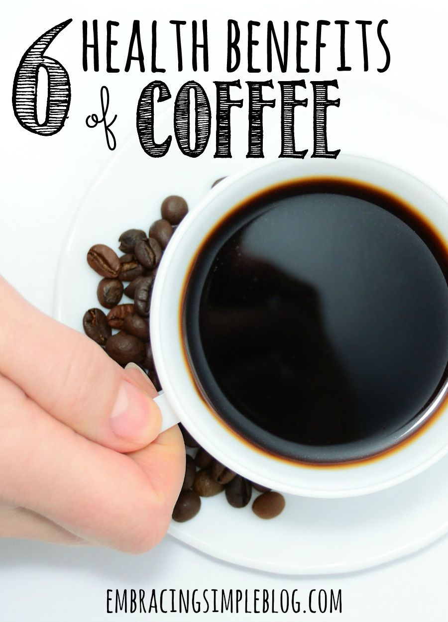 Coffee Arabica Health Benefits 6 Health Benefits Of Drinking Coffee Embracing Simple