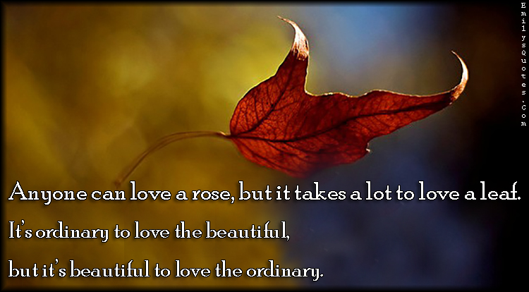 Eleanor Roosevelt Quote Wallpaper Anyone Can Love A Rose But It Takes A Lot To Love A Leaf