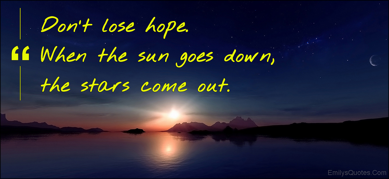 Civil Engineering Quotes Wallpapers Don T Lose Hope When The Sun Goes Down The Stars Come