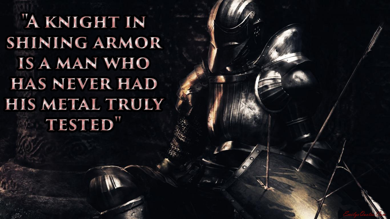 Dark Souls 3 Quote Wallpaper 1080p A Knight In Shining Armor Is A Man Who Has Never Had His
