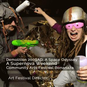 Demolition 2009AD: A Space Odyssey. A Supernova Weekend Community Arts Festival Bonanza - Art Festival Director