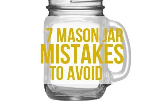 mason jar mistakes to avoid