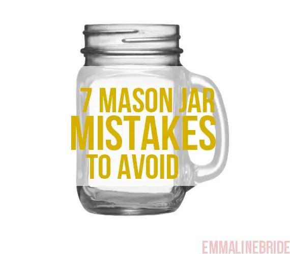 7 Mason Jar Mistakes to Avoid (by Emmaline Bride) #wedding