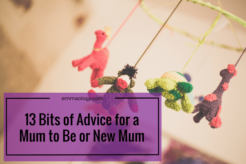 13 Bits of Advice for a Mum to Be or New Mum