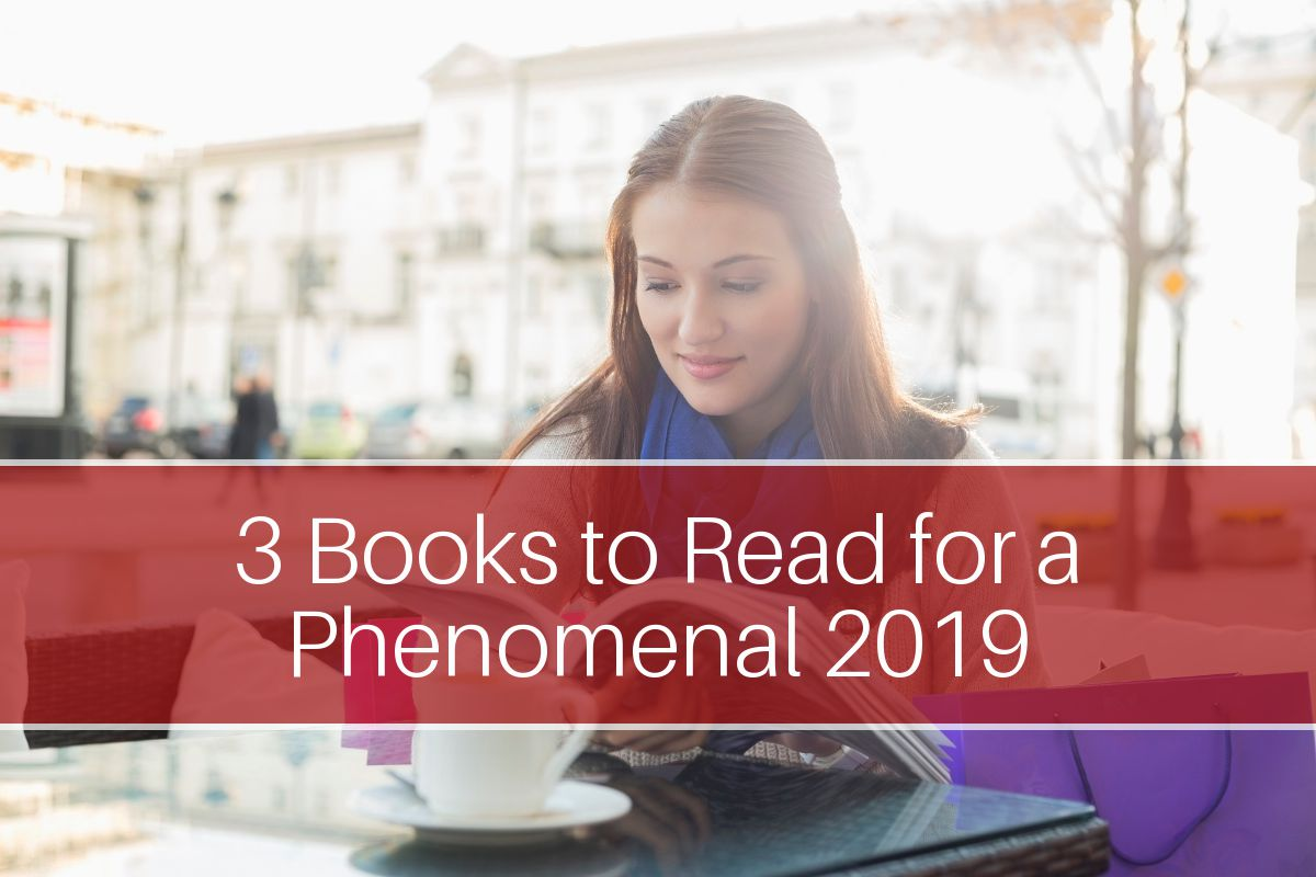 Best Read Ever 3 Books To Read For A Phenomenal 2019 Empowering Ambitious Women