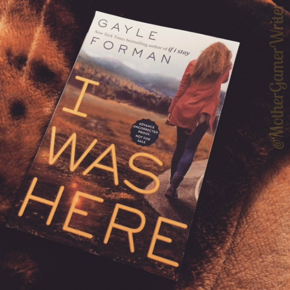 ARC Review + #Bookpics: I Was Here by Gayle Forman