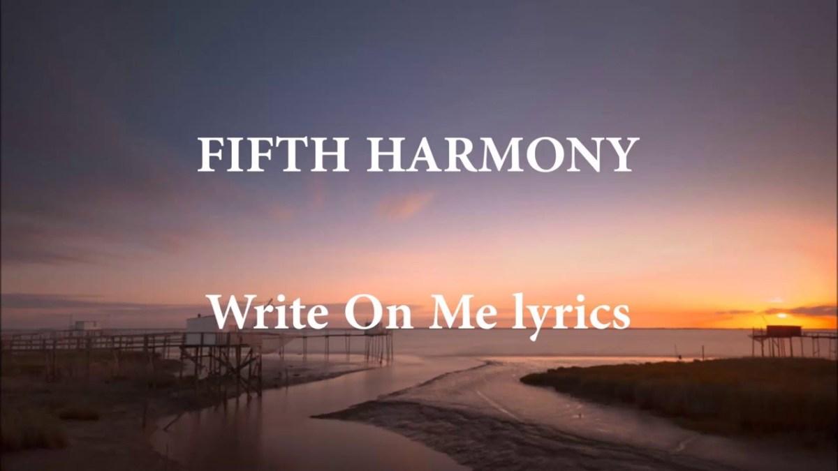 Write On Me - Fifth Harmony (New Music)