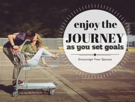 Enjoy the journey as you set goals - Encourage Your Spouse