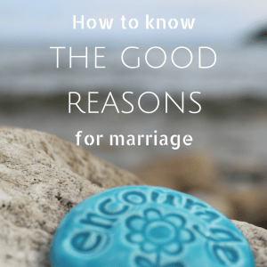 How to know the good reasons for marriage - Ask, Seek, Knock. PRAY!
