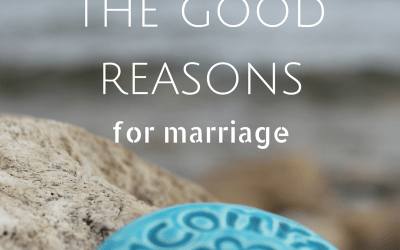 How to Know the Good Reasons for Marriage