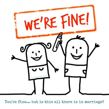 Enrich your marriage - you can be more than fine!