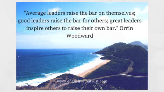 -Average leaders raise the bar on themselves; good leaders raise the bar for others; great leaders inspire others to raise their own bar.- Orrin Woodward