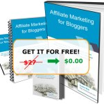 Get it for $0.00 – Affiliate Marketing For Bloggers  Ebook!