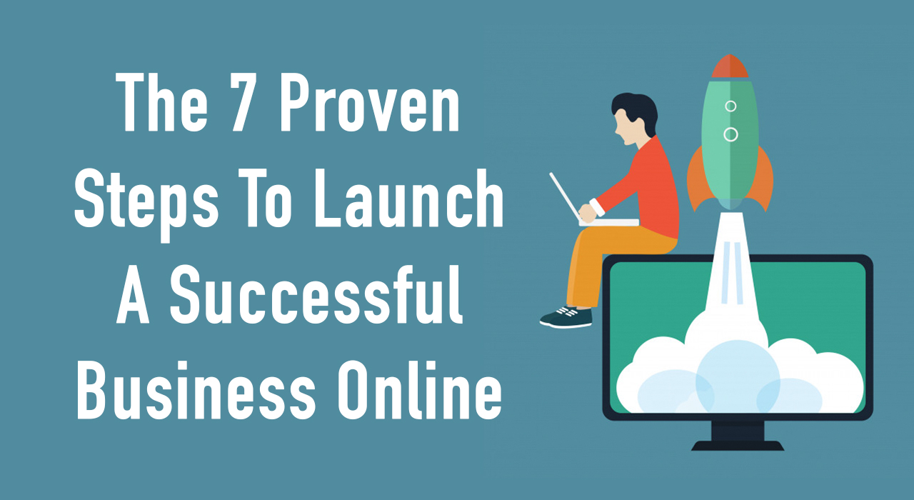 Business Step The 7 Proven Steps To Launch A Successful Business Online