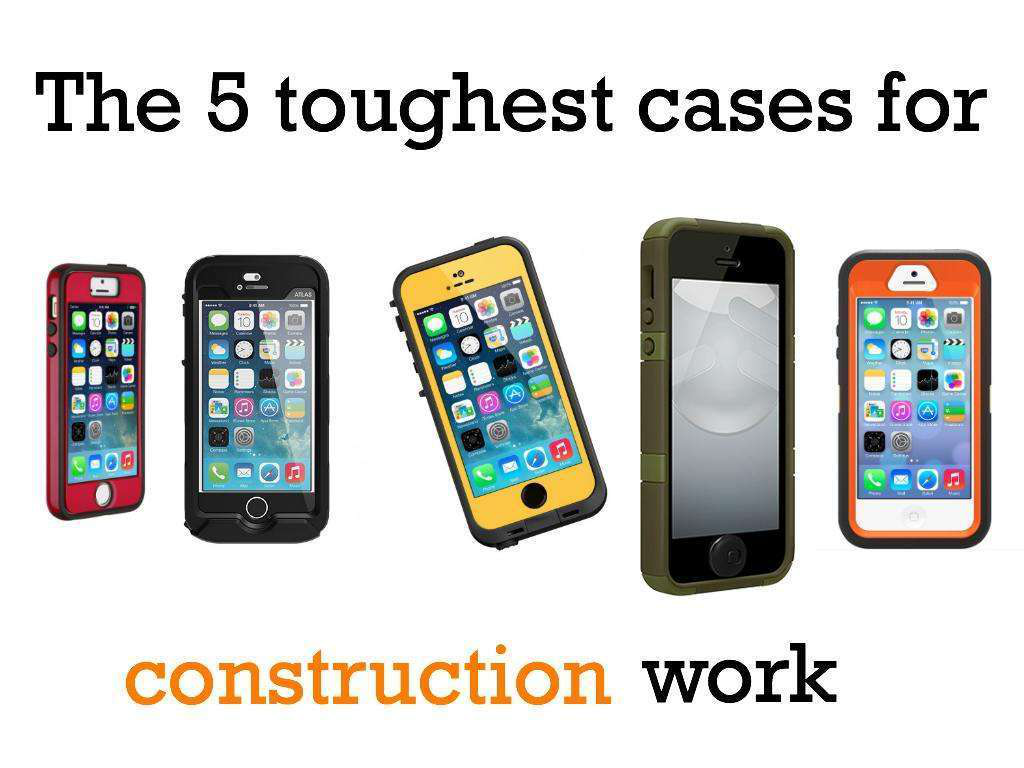 Smartphone Cases The 5 Toughest Smartphone Cases For Construction Work