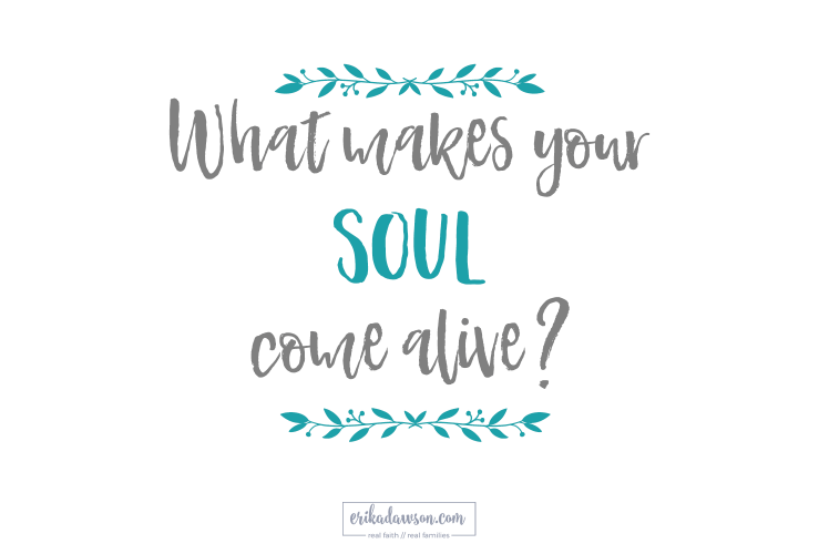 What Makes Your Soul Come Alive?