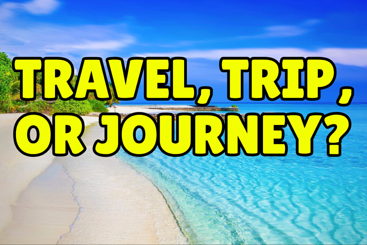 Trip Travel Difference Between Travel Trip And Journey Espresso English