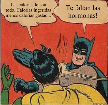 Las calorías lo son todo. Calorías ingeridas menos calorías gastad... ¡Te faltan las hormonas!