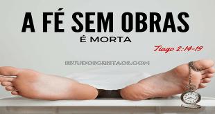 A FÉ SEM OBRAS É MORTA