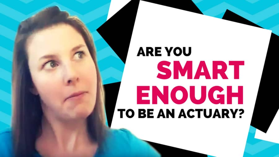 Am I smart enough to be an actuary? Etched Actuarial