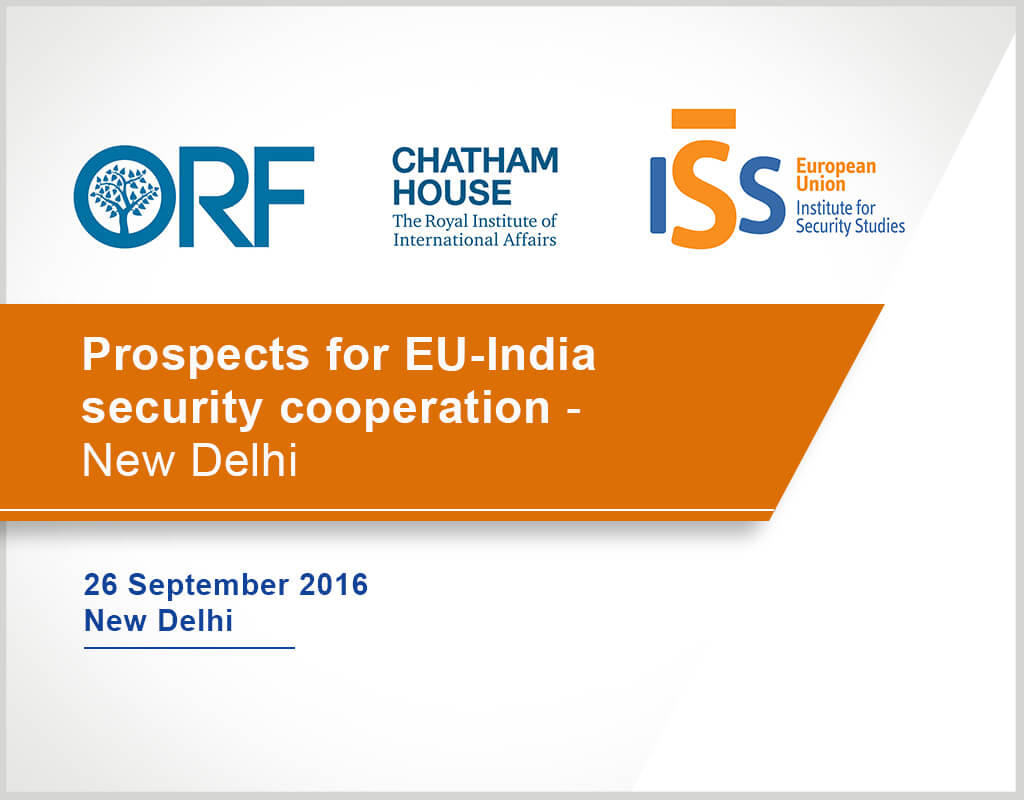 Prospects for EU-India security cooperation - New Delhi - ORF, Chatham House and EUISS