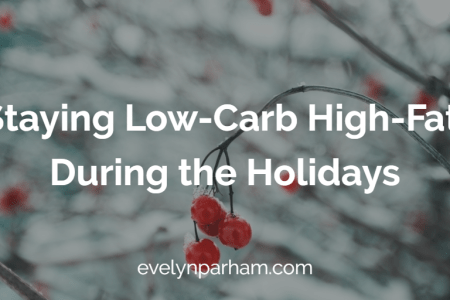 How to Stay Low-Carb High-Fat During the Holidays