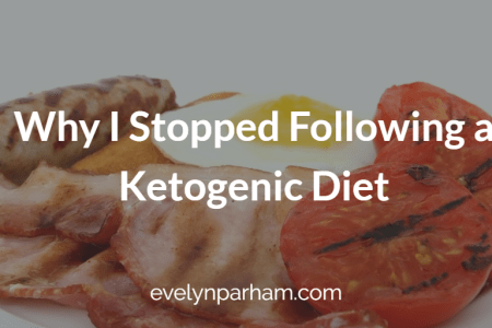 Why I Stopped Following a Ketogenic Diet