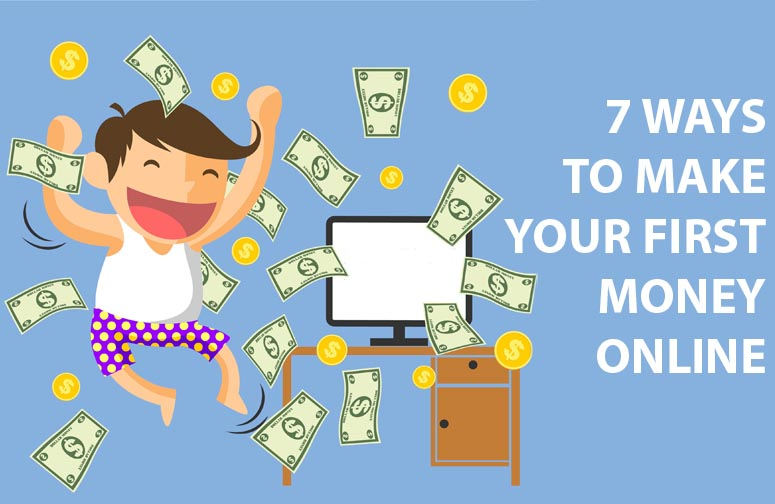 7 Ways To Make Your First Money Online And Get The Right Mindset