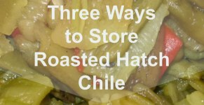 Three Ways to Store Roasted Hatch Chile