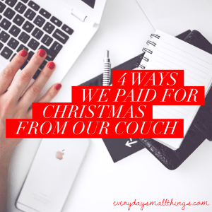 4 Ways We Paid For Christmas From Our Couch | EverydaySmallThings.com