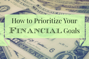 Need help prioritizing your financial goals? These tips will help.